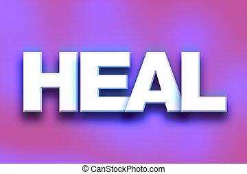 "Heal Concept Colorful Word Art - The word ""Heal"" written in..."
