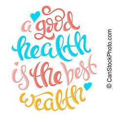Health is the best wealth - A good health is the best wealth...