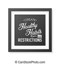 Health quote. Typographical Poster. - Create healthy habits...