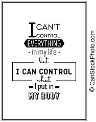 Health quote. Typographical Poster. - I can not control...