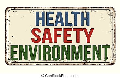 Health, safety, environment vintage rusty metal sign