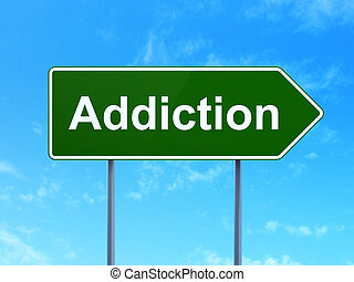 Healthcare concept: Addiction on road sign background