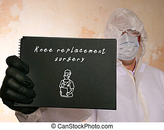 Healthcare concept meaning Knee replacement surgery with sign on the piece of paper.