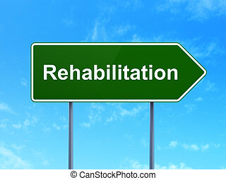 Healthcare concept: Rehabilitation on road sign background