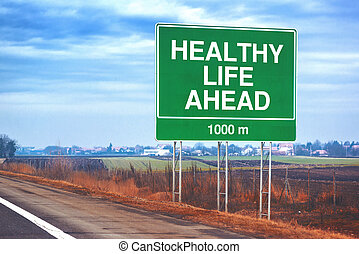 Healthy life ahead traffic sign at roadside, forthcoming ...