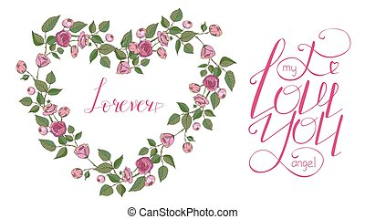Heart made of hand drawn pink rose branches with green leaves. Set of floral vector elements for romantic design isolated on white for cards, invitations. Lettering. I love you my angel. Forever.