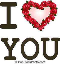 Heart with roses I love you. Vector template Valentine