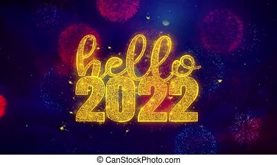 Hello 2022 wish Text Colorful Firework Explosion Particles. Greeting card, Wishes, Celebration, Party, Invitation, Gift, Event, Message, Holiday Festival 4K Loop Animation