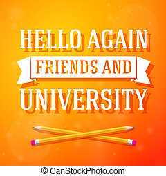 Hello again friends and university greeting card with crossed pencils on bright positive background. Vector
