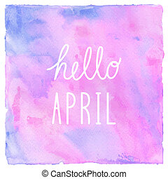 Hello April text on pink blue and violet watercolor background