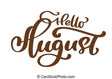 Hello August hand drawn lettering print vector text. Summer minimalistic illustration. Isolated calligraphy phrase on white background