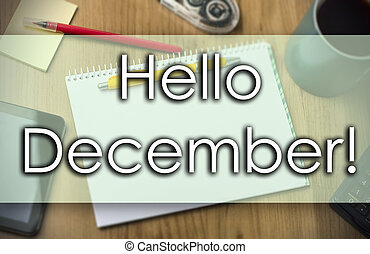 Hello December! - business concept with text - horizontal ...