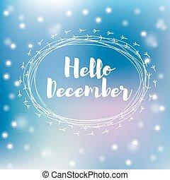 Hello december falling snowflakes - Hello december. Falling ...