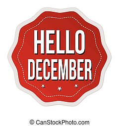 Hello december label or sticker on white background, vector ...