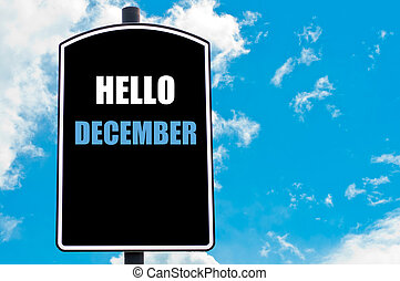 HELLO DECEMBER motivational quote written on road sign ...