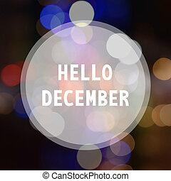 Hello December on bokeh background - Hello December ...