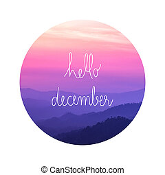 Hello December on landscape view - Hello December. ...