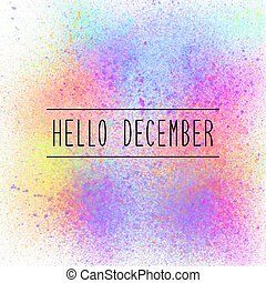Hello December text on colorful spray paint background