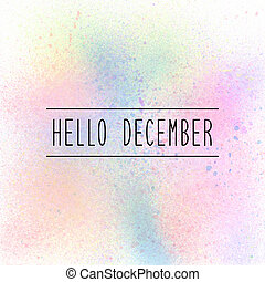 Hello December text on pastel spray paint background.