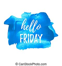 Hello Friday card, poster, logo, illustration, lettering, words, text written on blue painted hand drawn background. Typographical motivational inspirational positive love template