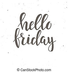Hello Friday. Conceptual handwritten phrase. Hand drawn typography poster.