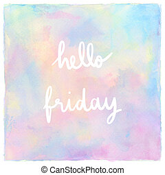 Hello Friday Hand Lettering on pastel watercolor