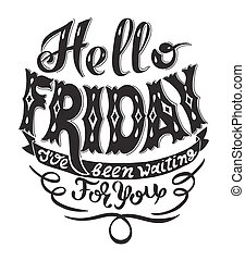 hello friday i have been waiting for you handwritting ...