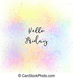 Hello Friday on colorful spray paint background