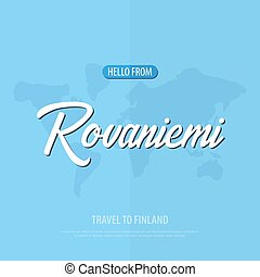 Hello from Rovaniemi. Travel to Finland. Touristic greeting card. Vector illustration