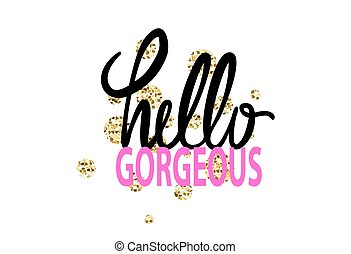 Hello Gorgeous Graffiti Vector Illustration - Hello gorgeous...