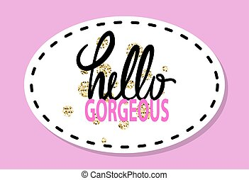 Hello Gorgeous Graffiti Vector Illustration Patch - Hello...