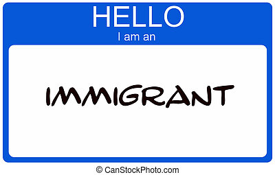 Hello I am an Immigrant written on a blue and white name tag...