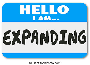 Hello I am Expanding words on a name tag sticker to illustrate growth, expansion or increase in output or results for your company or business