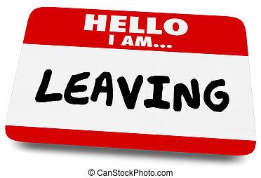Hello I am Leaving Quitting Retiring Name Tag 3d Illustration