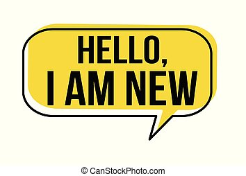 Hello I am new speech bubble on white background, vector ...