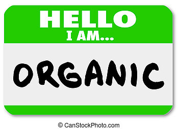 A green nametag sticker with the words Hello I Am Organic to illustrate natural food sources and options free of pesticides and growth hormones