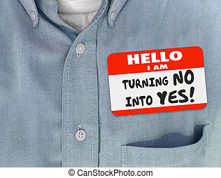 Hello I Am Turning No Into Yes Persuade Name Tag Convince ...