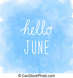 Hello June greeting on abstract blue watercolor background.