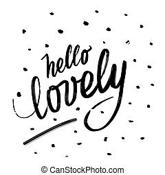 Hello lovely. Written phrase, lettering by hand.