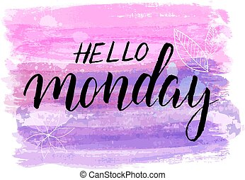 Hello Monday lettering on watercolored background - Hello ...