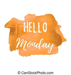 Hello Monday vector card, poster, logo, illustration, lettering, words, text written on orange painted hand drawn background. Typographical motivational inspirational positive love template.