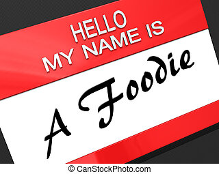 Hello My Name is A Foodie on a name tag.