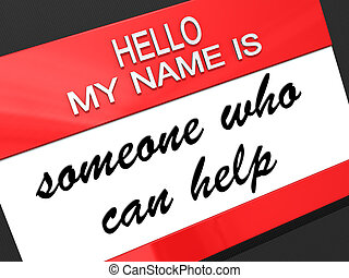 Someone Who Can Help - Hello my name is Someone Who Can Help...