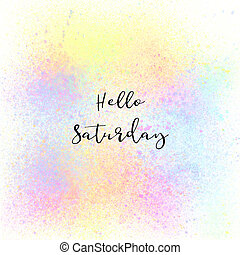Hello Saturday on colorful spray paint background