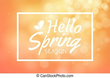 Hello spring on orange bokeh background. Greeting card design with text lettering.