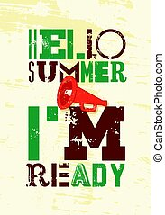 Hello Summer. I am ready! Summer typographic grunge vintage poster design. Retro vector illustration.