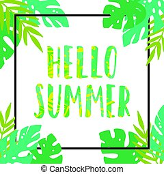 Hello summer. Tropical leaves frame.