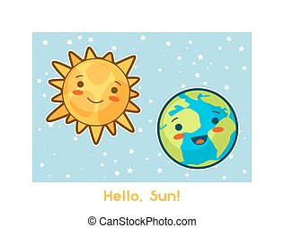 Hello, Sun. Kawaii space funny card. Doodles with pretty facial expression. Illustration of cartoon sun and earth.