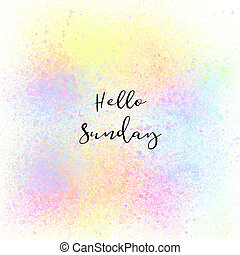 Hello Sunday on colorful spray paint background
