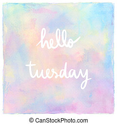 Hello Tuesday Hand Lettering on pastel watercolor